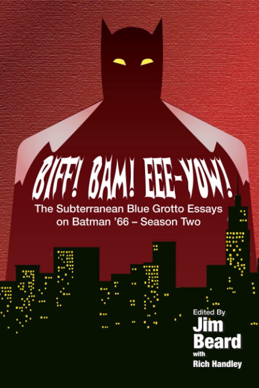 Buy BIFF! BAM! EEE-YOW! The Subterranean Blue Grotto Essays on Batman '66 - Season Two